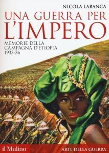 "La copertina del libro di Nicola Labanca, ""Una guerra per l'impero. Memorie della campagna d'Etiopia 1935-1936"""